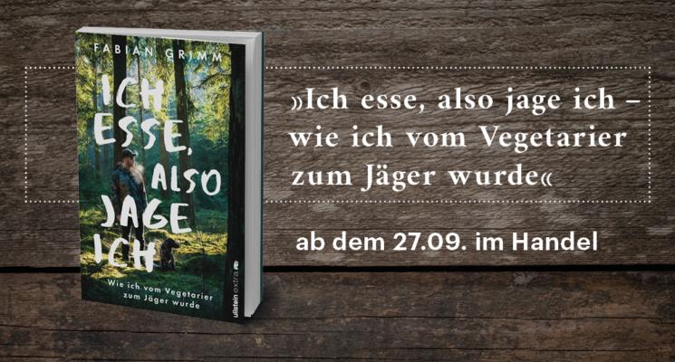 Ich esse also Jage ich, Buch, Fabian Grimm, Haut-gout.de, Vom Jäger zum Vegetarier, Cover